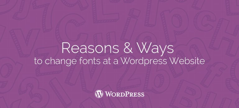 Reasons and Ways to Change Fonts at a Wordpress Website