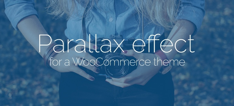 Why to Use Parallax Effect and Video Background in WooCommerce Themes