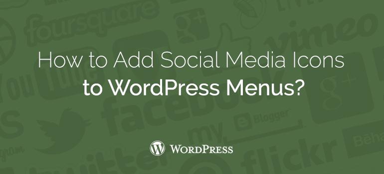 How to Add Social Media Icons to WordPress Menus?