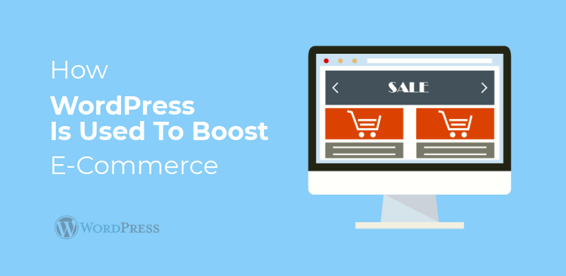 How WordPress Is Used To Boost E-Commerce